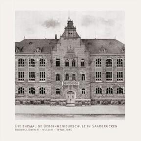 Buch - Die ehemalge Bergingenieurschule in Saarbrücken